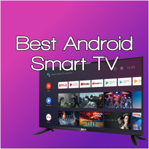 Best Android Smart TV to Buy in 2020