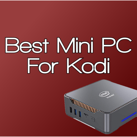 Best Mini PC For Kodi and Streaming