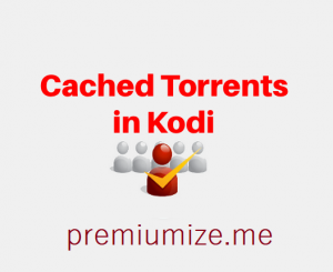 Cached Torrents in Kodi: The Ultimate Guide For HD Streams