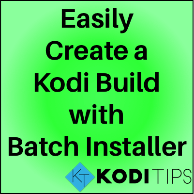 Easily Create a Kodi Build: Batch Installer Guide