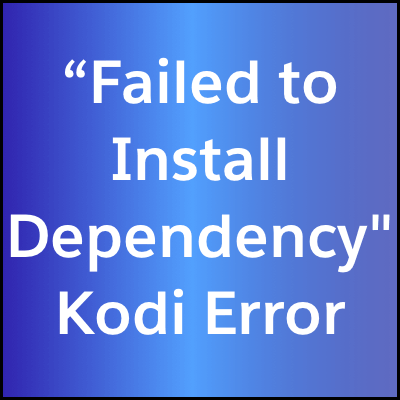 """""""Failed to Install Dependency"""" Issue Installing Kodi Repositories / Addons"""