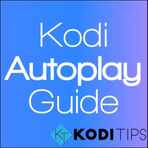 Kodi Autoplay Stream Guide + Play Next Episode Automatically