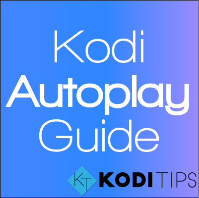 Kodi Autoplay Stream Guide + Play Next Episode Automatically