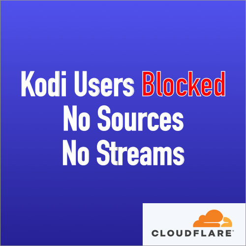 Kodi Users Blocked By Cloudflare, Showing No Sources