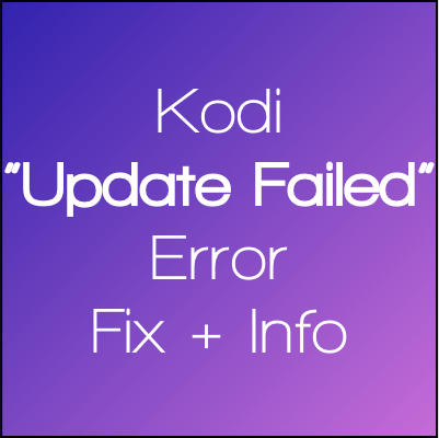 "Kodi ""Update Failed"" Error Information & Fix"