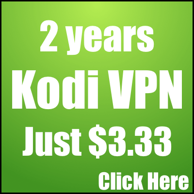 Kodi VPN Birthday Sale – Get 2 Years VPN For Just $3.33/month By Clicking Here