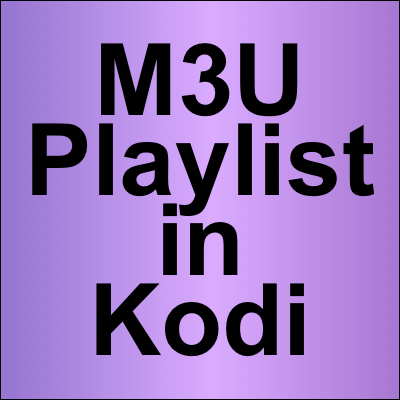 M3U Playlist Kodi Guide - Fast IPTV Live TV Setup