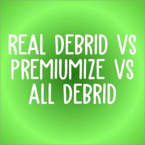 Real Debrid vs Premiumize vs All Debrid Comparison Guide
