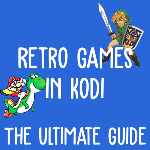 Retro Games in Kodi Setup: Every Rom & Emulator [2019-20]