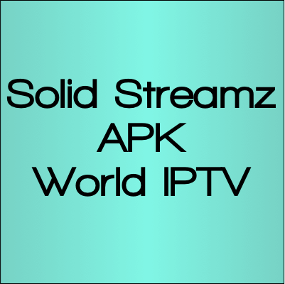 Solid Streamz APK Android: LIve World IPTV Streams