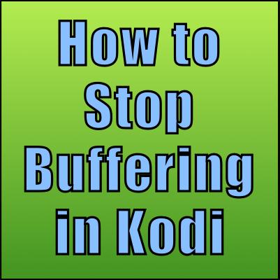 2 Best Ways to Stop Buffering in Kodi Now
