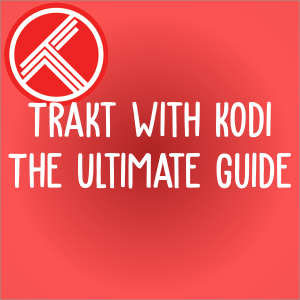 Trakt with Kodi: The Definitive Guide to Setup and Track Your Favorite Shows & Movies