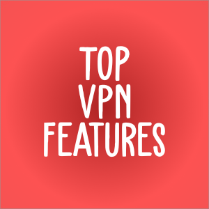 11 VPN Features a Service Must Have