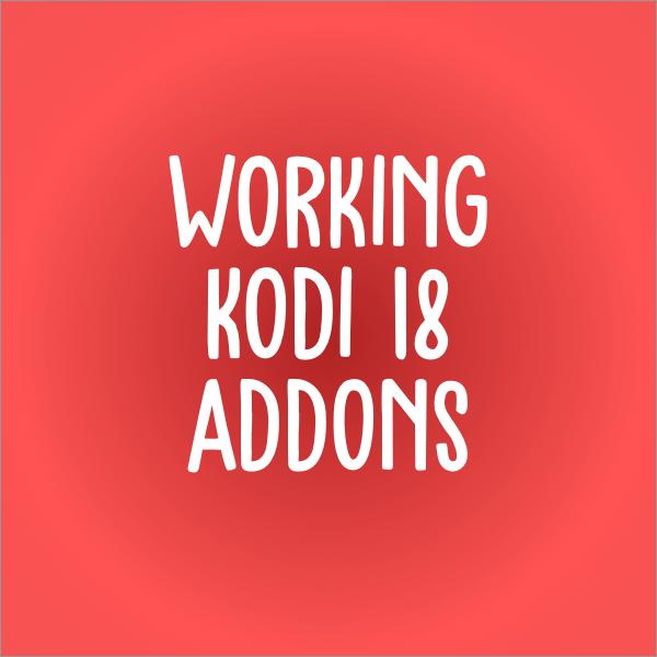 List of Working Kodi 18 Addons + Broken Kodi 18 Addons