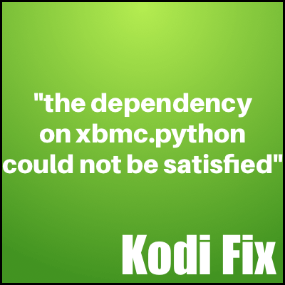 """the dependency on xbmc.python could not be satisfied"" Easy Kodi Fix"